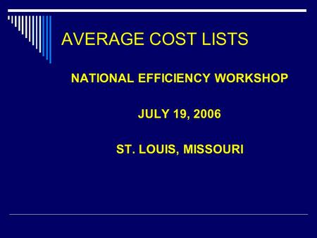 AVERAGE COST LISTS NATIONAL EFFICIENCY WORKSHOP JULY 19, 2006 ST. LOUIS, MISSOURI.