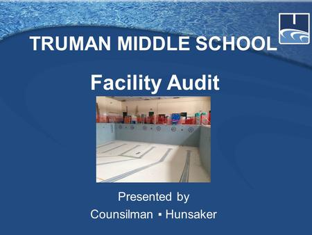 TRUMAN MIDDLE SCHOOL Presented by Counsilman ▪ Hunsaker Facility Audit.