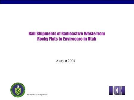 Rail Shipments July 2004.Page number1 Rail Shipments of Radioactive Waste from Rocky Flats to Envirocare in Utah August 2004.
