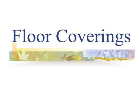 Floor Coverings. Considerations when choosing flooring….. Fairly permanent/long lived choice Durability: Especially high-traffic areas Cost: material.