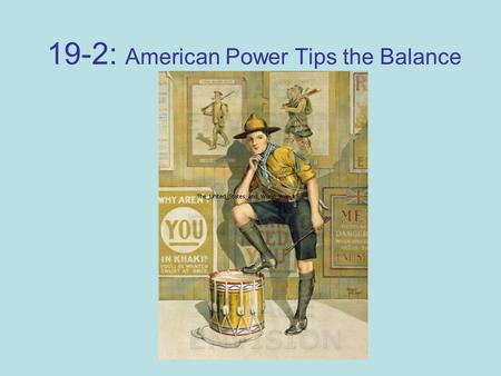 19-2: American Power Tips the Balance. 1. How did the U.S. raise an army? 1917 – only 200,000 men in the service Selective Service Act – May, 1917 –Required.