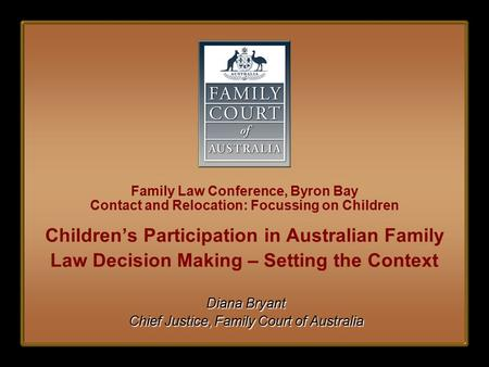 Family Law Conference, Byron Bay Contact and Relocation: Focussing on Children Children's Participation in Australian Family Law Decision Making – Setting.