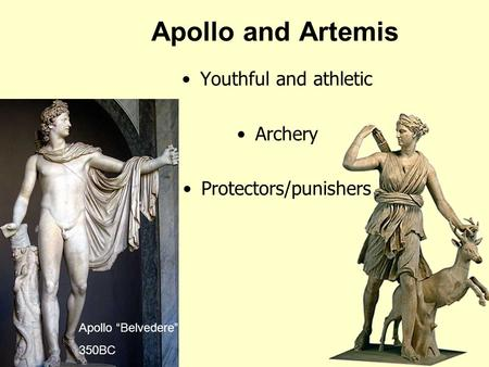 "Apollo and Artemis Youthful and athletic Archery Protectors/punishers Apollo ""Belvedere"" 350BC."
