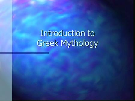 Introduction to Greek Mythology. What is Greek Mythology? n The people of ancient Greece shared stories called myths about the gods, goddesses, and heroes.