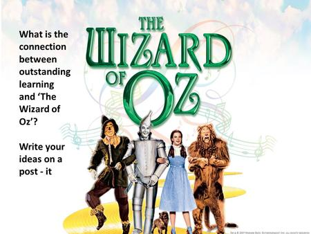 What is the connection between outstanding learning and 'The Wizard of Oz'? Write your ideas on a post - it.