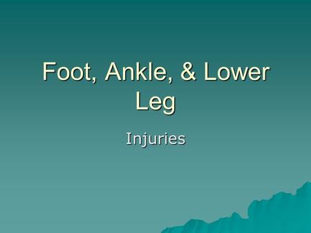 Foot, Ankle, & Lower Leg Injuries. Great Toe Sprain  At the 1 st Metatarsal-phalangeal joint  Hyper extension or hyper flexion  Pain, tenderness, and/or.