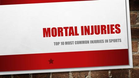 MORTAL INJURIES TOP 10 MOST COMMON INJURIES IN SPORTS.