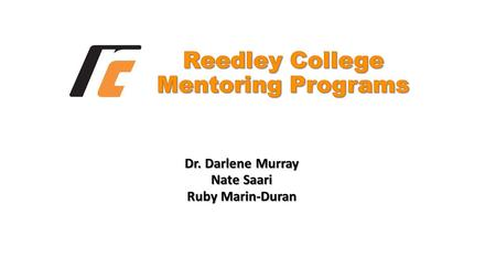 Dr. Darlene Murray Nate Saari Ruby Marin-Duran. Reedley's Target Population Hispanic/Latino African American Low-income Male Success Indicator Degree.