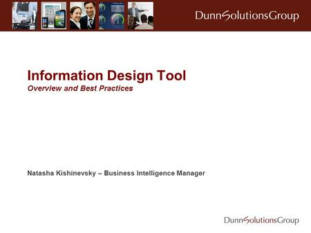 Information Design Tool Overview and Best Practices Natasha Kishinevsky – Business Intelligence Manager.