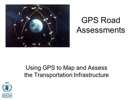 GPS Road Assessments Using GPS to Map and Assess the Transportation Infrastructure.