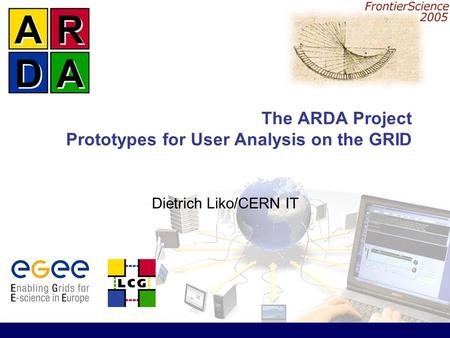 The ARDA Project Prototypes for User Analysis on the GRID Dietrich Liko/CERN IT.