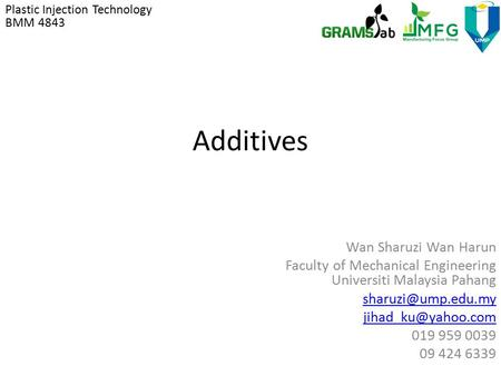 Additives Wan Sharuzi Wan Harun Faculty of Mechanical Engineering Universiti Malaysia Pahang  019 959 0039 09 424.
