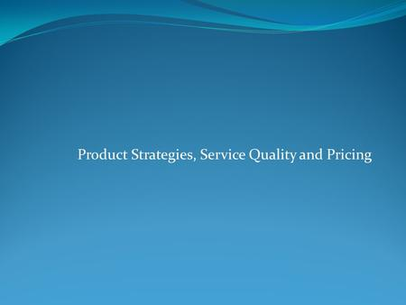 Product Strategies, Service Quality and Pricing. Marketing mix / 4 Ps of marketing. 1. Product: which the seller offer to the buyer. 2. Price : the value.