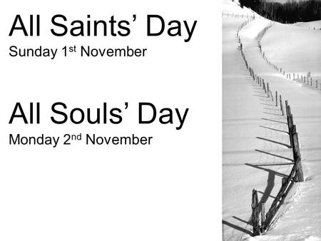 All Saints' Day Sunday 1 st November All Souls' Day Monday 2 nd November.