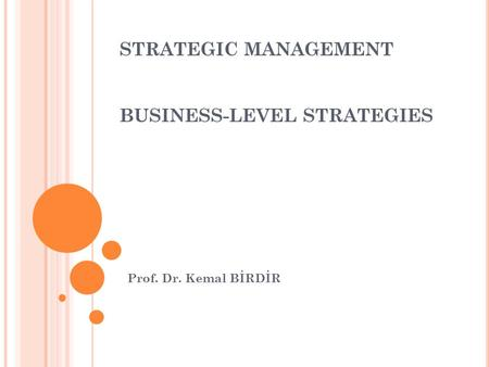 STRATEGIC MANAGEMENT BUSINESS-LEVEL STRATEGIES Prof. Dr. Kemal BİRDİR.