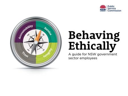 Behaving Ethically o Context o Ethical Framework o Core values o Behaving Ethically.