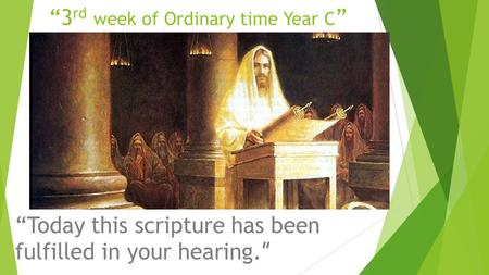 """3 rd week of Ordinary time Year C "" ""Today this scripture has been fulfilled in your hearing. """