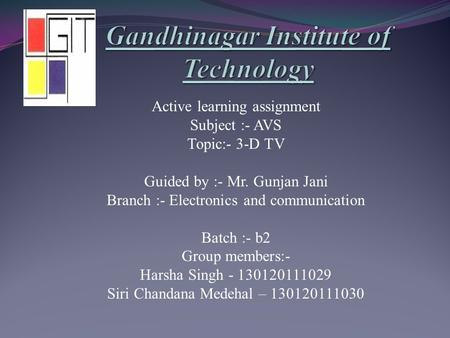 Active learning assignment Subject :- AVS Topic:- 3-D <strong>TV</strong> Guided by :- Mr. Gunjan Jani Branch :- Electronics and communication Batch :- b2 Group members:-