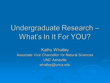 Undergraduate Research – What's In It For YOU? Kathy Whatley Associate Vice Chancellor for Natural Sciences UNC Asheville