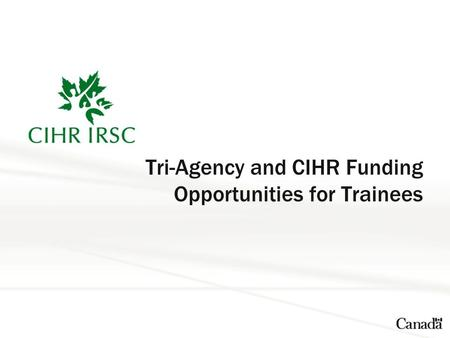 Tri-Agency and CIHR Funding Opportunities for Trainees.