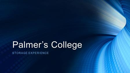 Palmer's College STORAGE EXPERIENCE. About us Medium sized 6 th Form -2200 Full time students- 180 staff. Single site- Apart from separate Sports center.