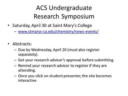 ACS Undergraduate Research Symposium Saturday, April 30 at Saint Mary's College – www.stmarys-ca.edu/chemistry/news-events/ www.stmarys-ca.edu/chemistry/news-events/