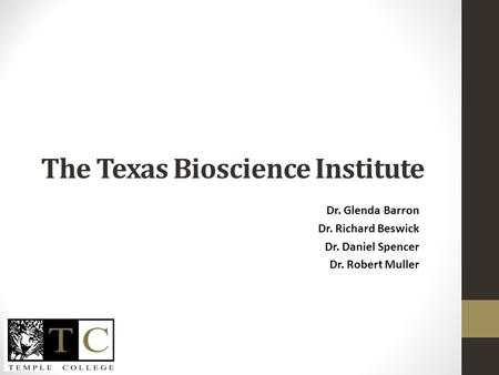 The Texas Bioscience Institute Dr. Glenda Barron Dr. Richard Beswick Dr. Daniel Spencer Dr. Robert Muller.