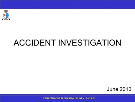 CANADIAN COAST GUARD AUXILIARY - PACIFIC ACCIDENT INVESTIGATION CANADIAN COAST GUARD AUXILIARY - PACIFIC June 2010.