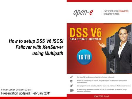 How to setup DSS V6 iSCSI Failover with XenServer using Multipath Software Version: DSS ver. 6.00 up55 Presentation updated: February 2011.