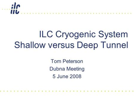 ILC Cryogenic System Shallow versus Deep Tunnel Tom Peterson Dubna Meeting 5 June 2008.