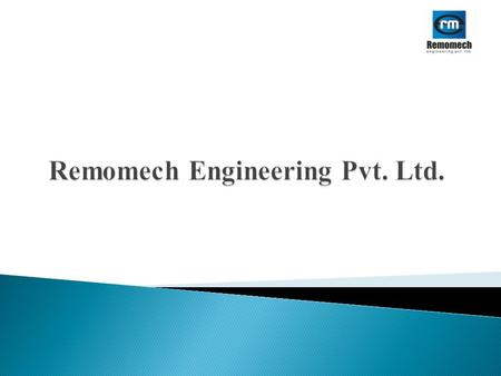  We Remomech Engineering Pvt.Ltd., having a registered office at D-203, Sai Ganesh Varadhasta, Nehru Nagar Road, Pimpri, Pune were in the field of Fabrication,