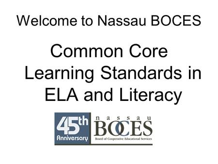 Welcome to Nassau BOCES Common Core Learning Standards in ELA and Literacy.