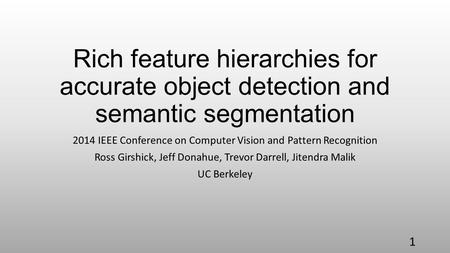Rich feature hierarchies for accurate object detection and semantic segmentation 2014 IEEE Conference on Computer Vision and Pattern Recognition Ross Girshick,