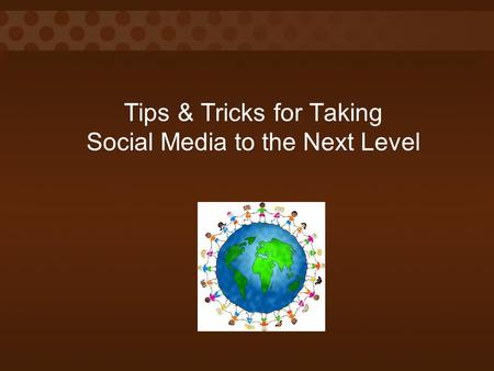 Tips & Tricks for Taking Social Media to the Next Level.