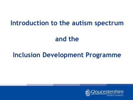 Introduction to the autism spectrum and the Inclusion Development Programme.
