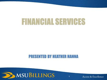 PRESENTED BY HEATHER HANNA 1 FINANCIAL SERVICES. FINANCIAL SERVICES STAFF DIRECTOR: LEANN ANDERSON 657-1634 ACCOUNTING & FINANCIAL REPORTING – HEATHER.