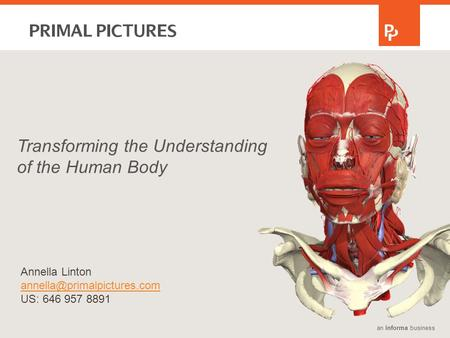 An informa business Transforming the Understanding of the Human Body Annella Linton US: 646 957 8891.