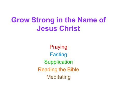 Grow Strong in the Name of Jesus Christ Praying Fasting Supplication Reading the Bible Meditating.
