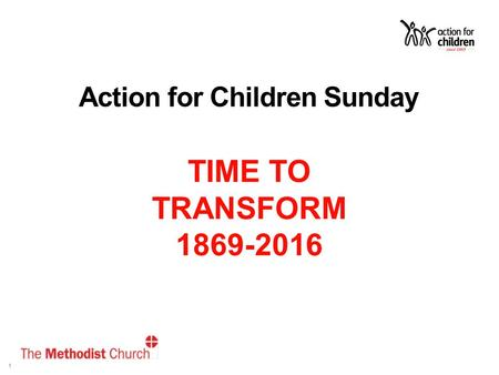 1 Action for Children Sunday TIME TO TRANSFORM 1869-2016 TOTIME TO.