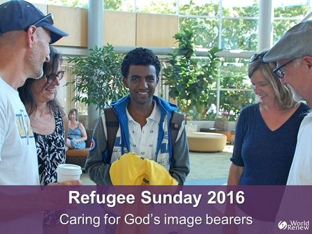 Refugee Sunday 2016 Caring for God's image bearers.
