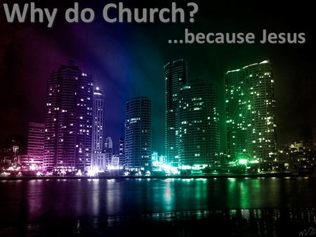 Why do Church?...because Jesus. I'm spiritual but not religious attendance (once a month, Canada) 1986: 48% 2012: 27% Why do Church?...because Jesus.