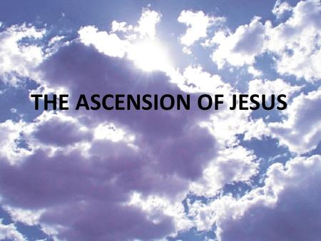 THE ASCENSION OF JESUS. New Testament References to the Ascension Jesus referred to this event (John 6:60-66,16:10- 16, 17:5, 20:17) The Ascension recorded.