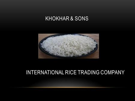 KHOKHAR & SONS INTERNATIONAL RICE TRADING COMPANY.
