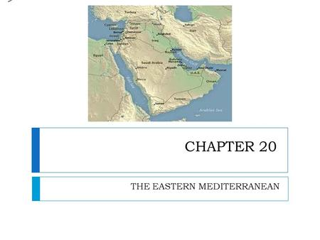 CHAPTER 20 THE EASTERN MEDITERRANEAN >. NATURAL ENVIRONMENTS CHAPTER 20 – SECTION 1.