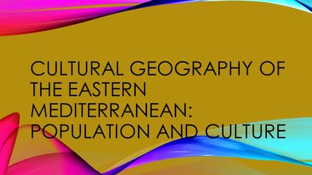 CULTURAL GEOGRAPHY OF THE EASTERN MEDITERRANEAN: POPULATION AND CULTURE.