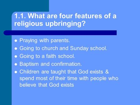 1.1. What are four features of a religious upbringing? Praying with parents. Going to church and Sunday school. Going to a faith school. Baptism and confirmation.