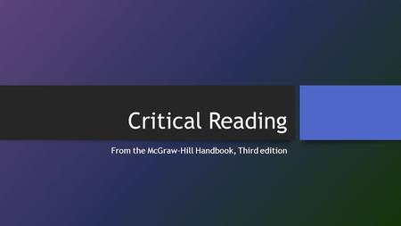 Critical Reading From the McGraw-Hill Handbook, Third edition.