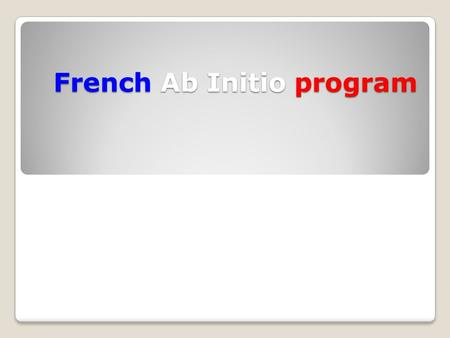 French Ab Initio program. French ab initio is for a beginner who: has little or no previous experience of the language is taught outside the country or.