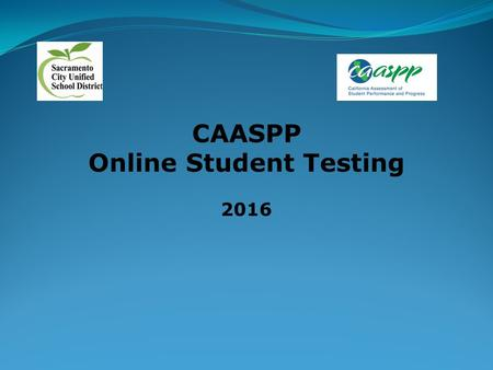 CAASPP Online Student Testing 2016. Student Participation: General The Smarter Balanced Summative Assessments consist of the following: English Language.