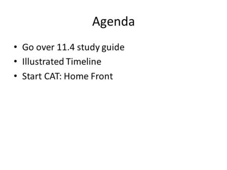 Agenda Go over 11.4 study guide Illustrated Timeline Start CAT: Home Front.